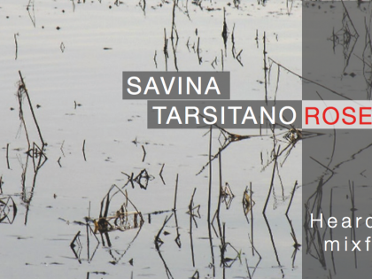 "Opening @""Heard Through Mixfull Eyes"" by Savina Tarsitano & Morris Rosenzweig – JAN 20th – 19h30"