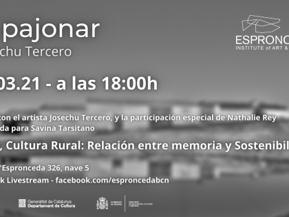 Art, Rural Culture: Relationship between memory and Sustainability : Talk with the artist Josechu Tercero with the special participation of the artist Nathalie Rey Moderated by Savina Tarsitano
